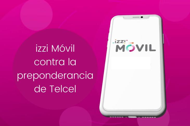 izzi Móvil contra la preponderancia de Telcel