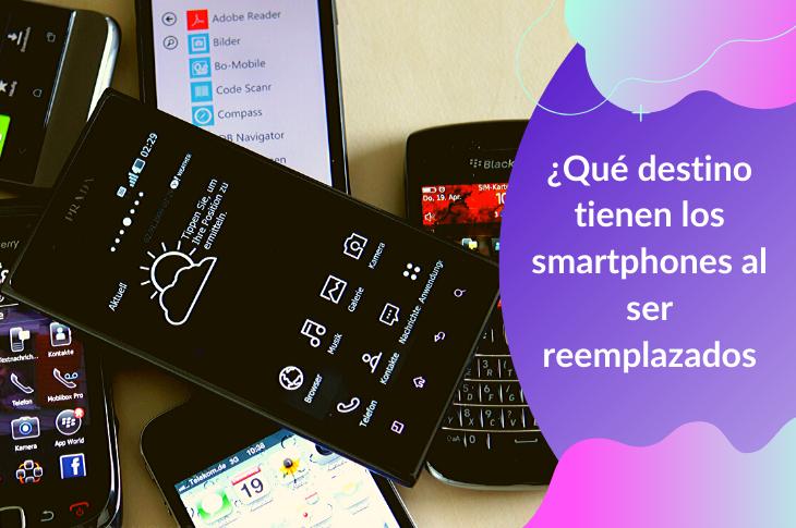 ¿Qué destino tienen los smartphones al ser reemplazados?