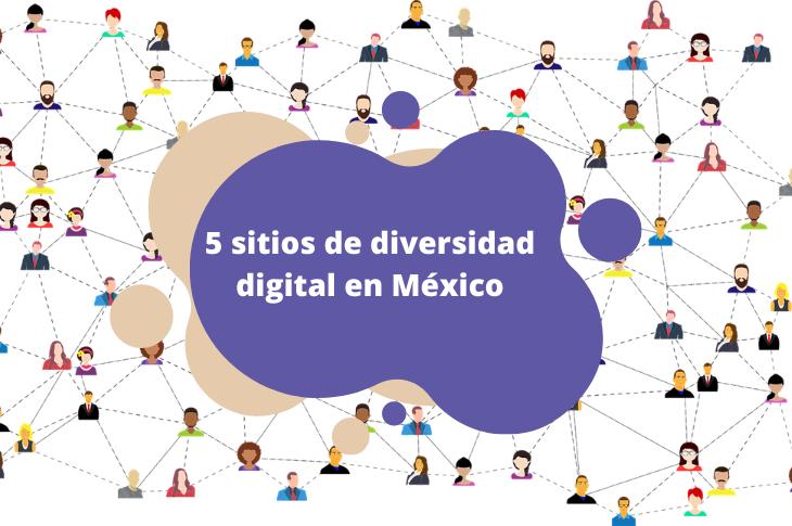 Día Mundial de Internet 5 sitios de diversidad digital en México