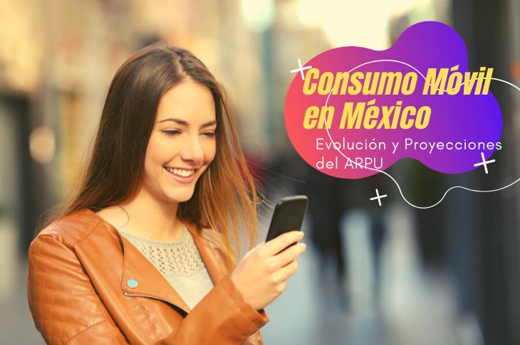 Consumo Móvil en México evolución y proyecciones del ARPU
