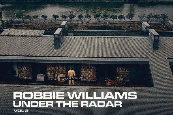 Robbie Williams – Under the Radar Vol. 3