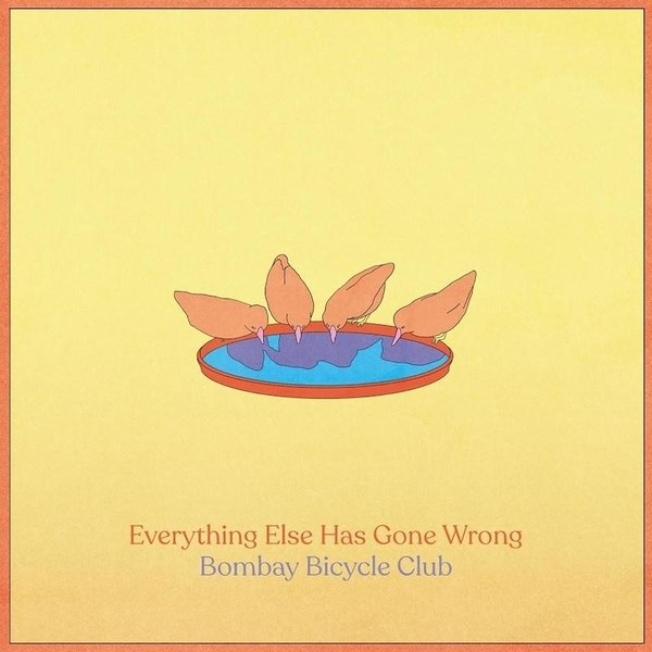 Bombay Bicycle Club – Everything Else has Gone Wrong